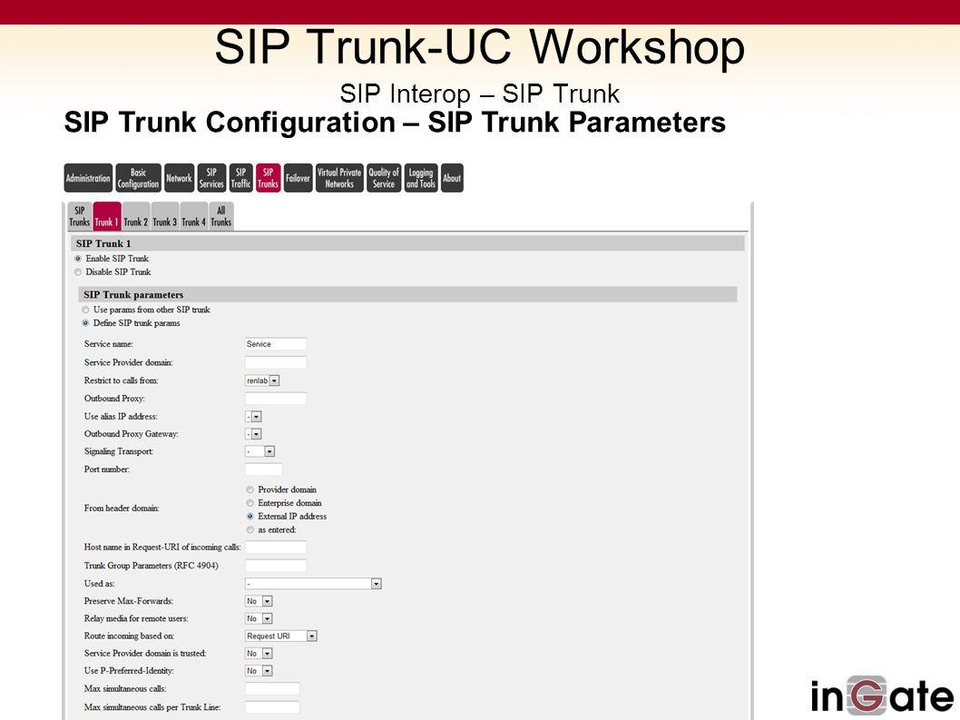 SIP Trunk Configuration – SIP Trunk Parameters SIP Trunk-UC Workshop SIP Interop – SIP Trunk