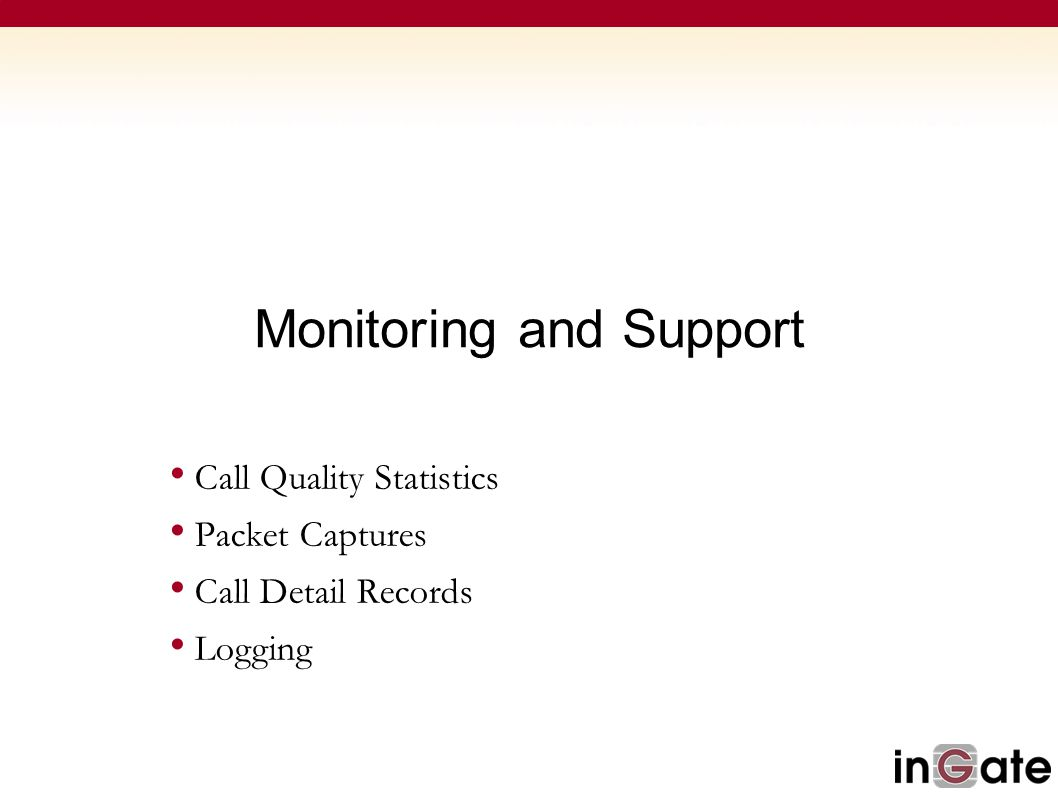 Monitoring and Support Call Quality Statistics Packet Captures Call Detail Records Logging