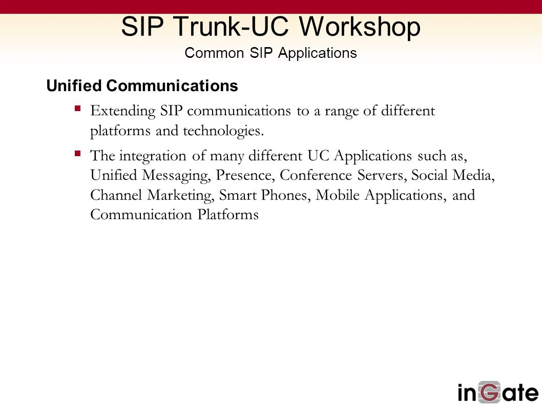 Unified Communications Extending SIP communications to a range of different platforms and technologies. The integration of many different UC Applicati