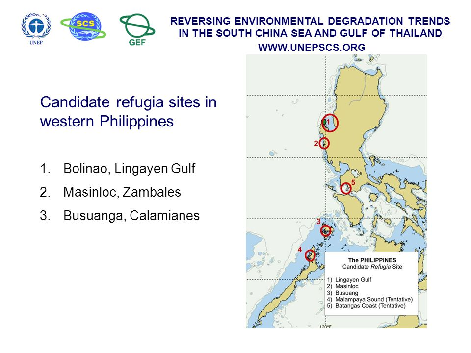 REVERSING ENVIRONMENTAL DEGRADATION TRENDS IN THE SOUTH CHINA SEA AND GULF OF THAILAND WWW.UNEPSCS.ORG Candidate refugia sites in western Philippines