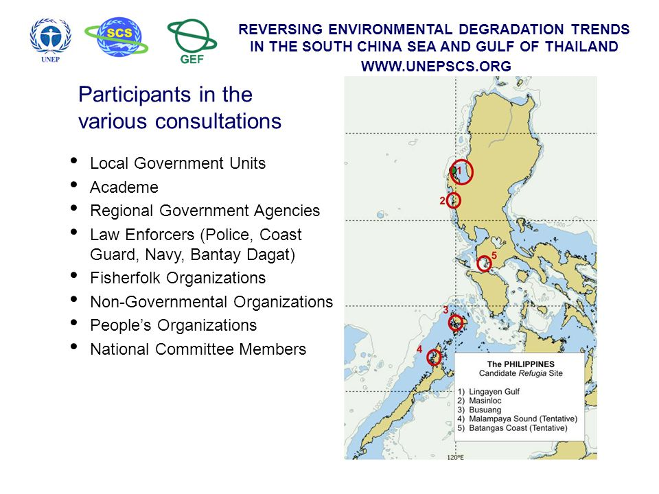 REVERSING ENVIRONMENTAL DEGRADATION TRENDS IN THE SOUTH CHINA SEA AND GULF OF THAILAND WWW.UNEPSCS.ORG 20072010 Overall harvestable biomass 3.92 t/km 2 3.90 t/km 2 % change+ 18.0%+ 17.3% Group20072010 Pelagic plank.- 95%- 100% Reef-assoc.