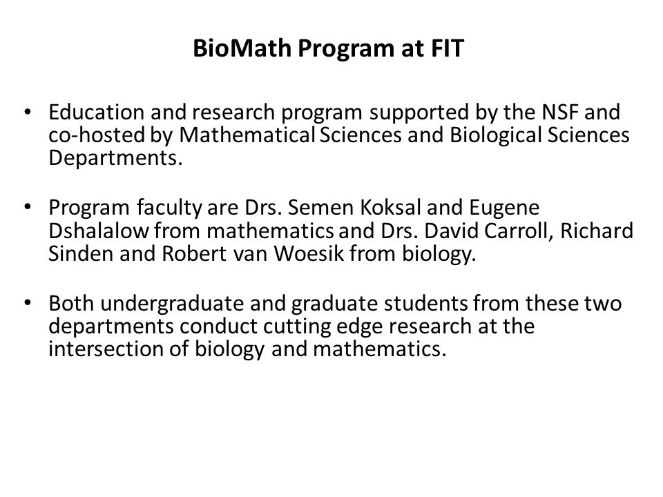 BioMath Program at FIT Education and research program supported by the NSF and co-hosted by Mathematical Sciences and Biological Sciences Departments.