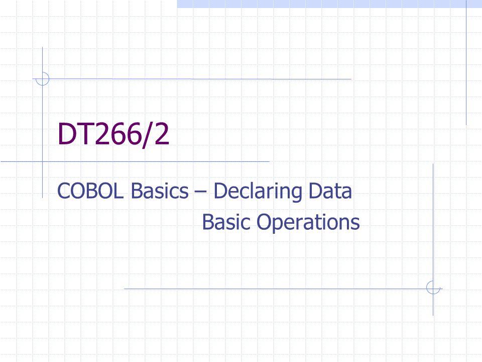 DT266/2 COBOL Basics – Declaring Data Basic Operations