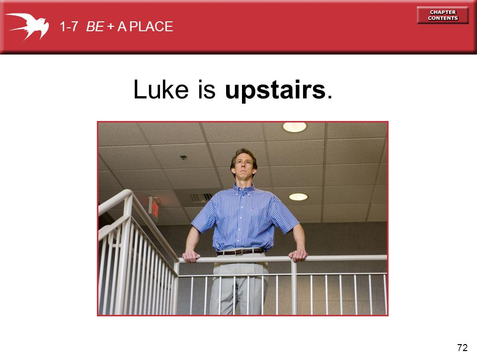 72 Luke is upstairs. 1-7 BE + A PLACE