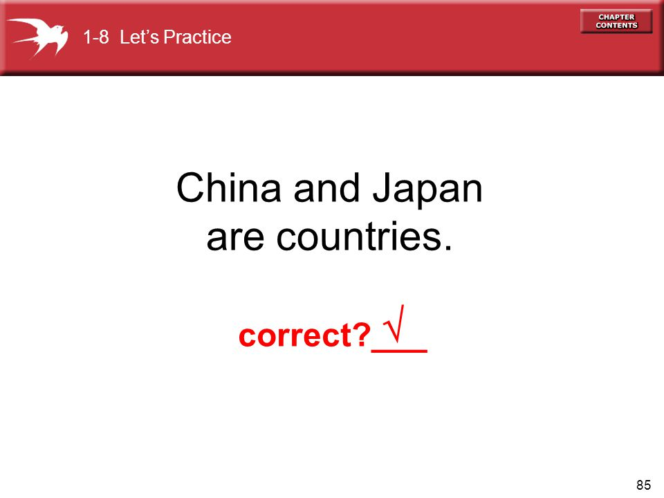85 China and Japan are countries. 1-8 Lets Practice correct ___