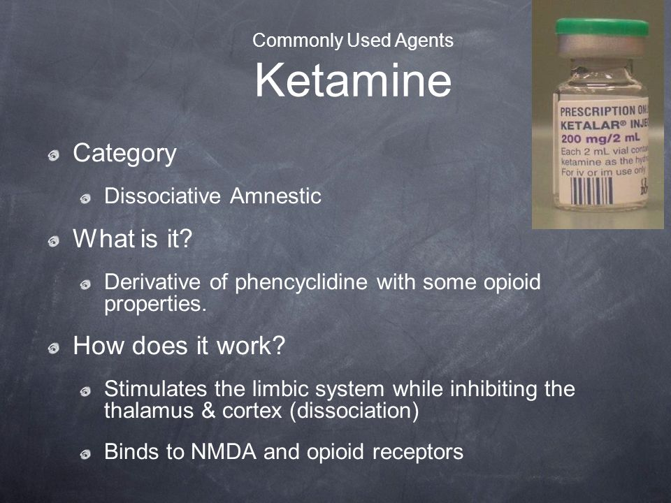 Commonly Used Agents Ketamine Category Dissociative Amnestic What is it? Derivative of phencyclidine with some opioid properties. How does it work? St