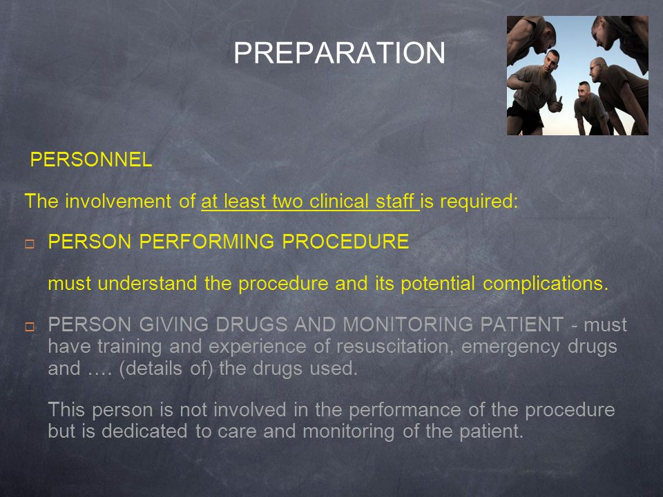 PREPARATION PERSONNEL The involvement of at least two clinical staff is required: PERSON PERFORMING PROCEDURE must understand the procedure and its po
