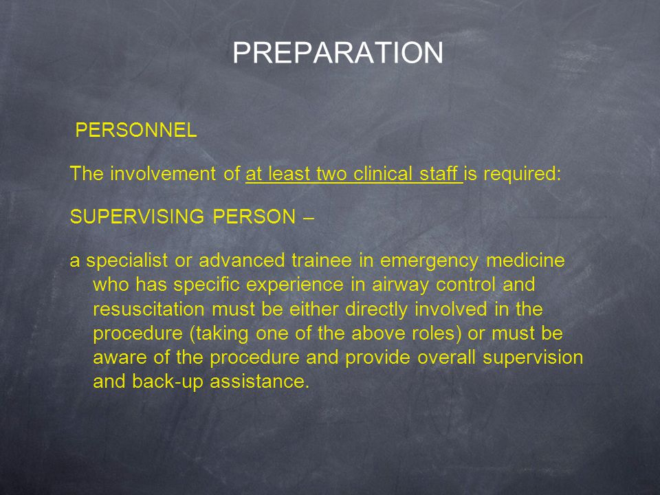 PREPARATION PERSONNEL The involvement of at least two clinical staff is required: SUPERVISING PERSON – a specialist or advanced trainee in emergency m