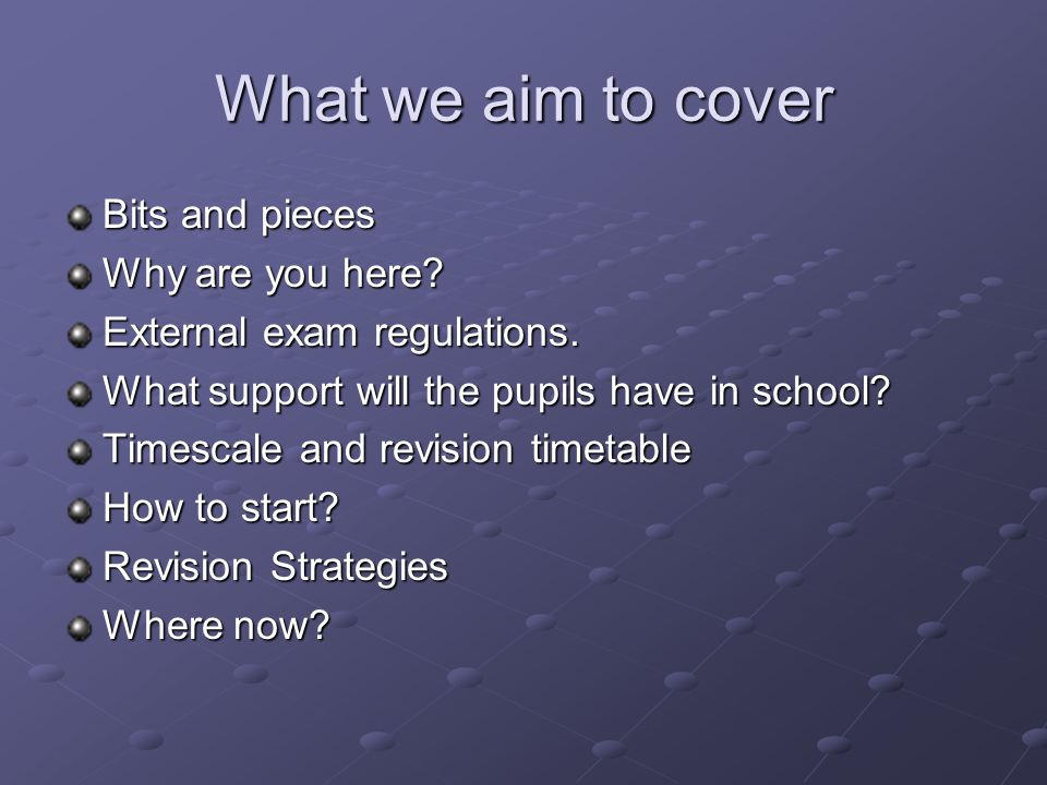 What we aim to cover Bits and pieces Why are you here.