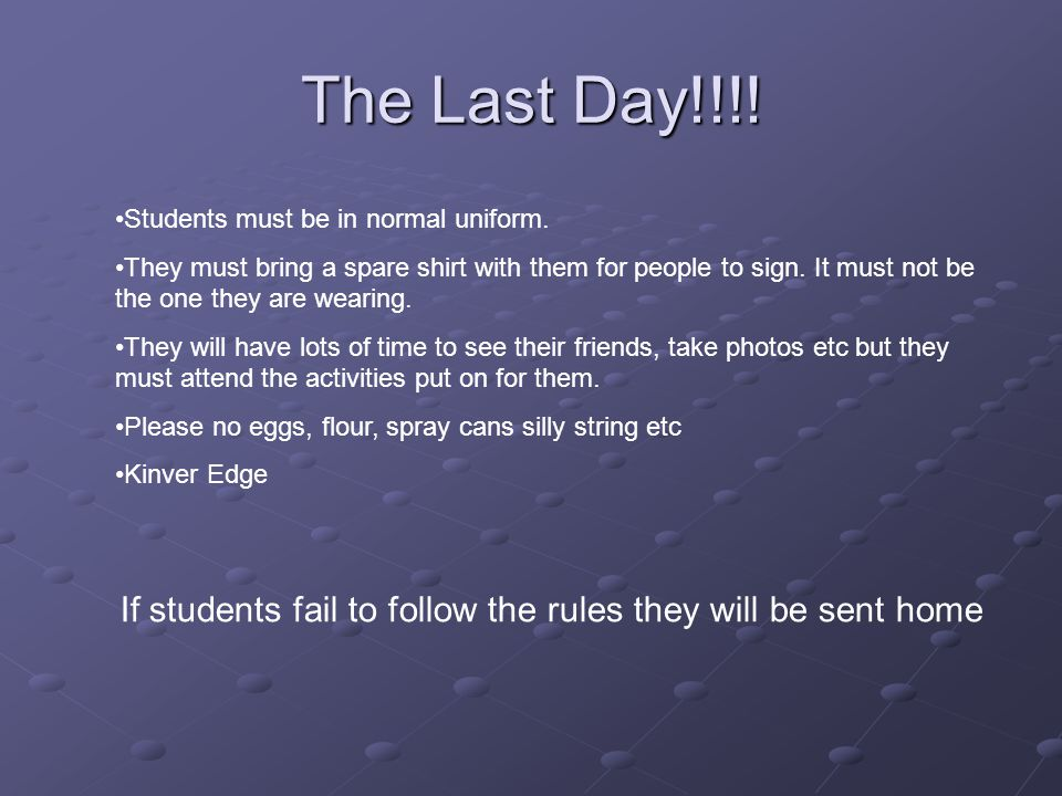 The Last Day!!!. Students must be in normal uniform.