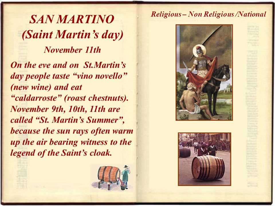 On the eve and on St.Martins day people taste vino novello (new wine) and eat caldarroste (roast chestnuts).