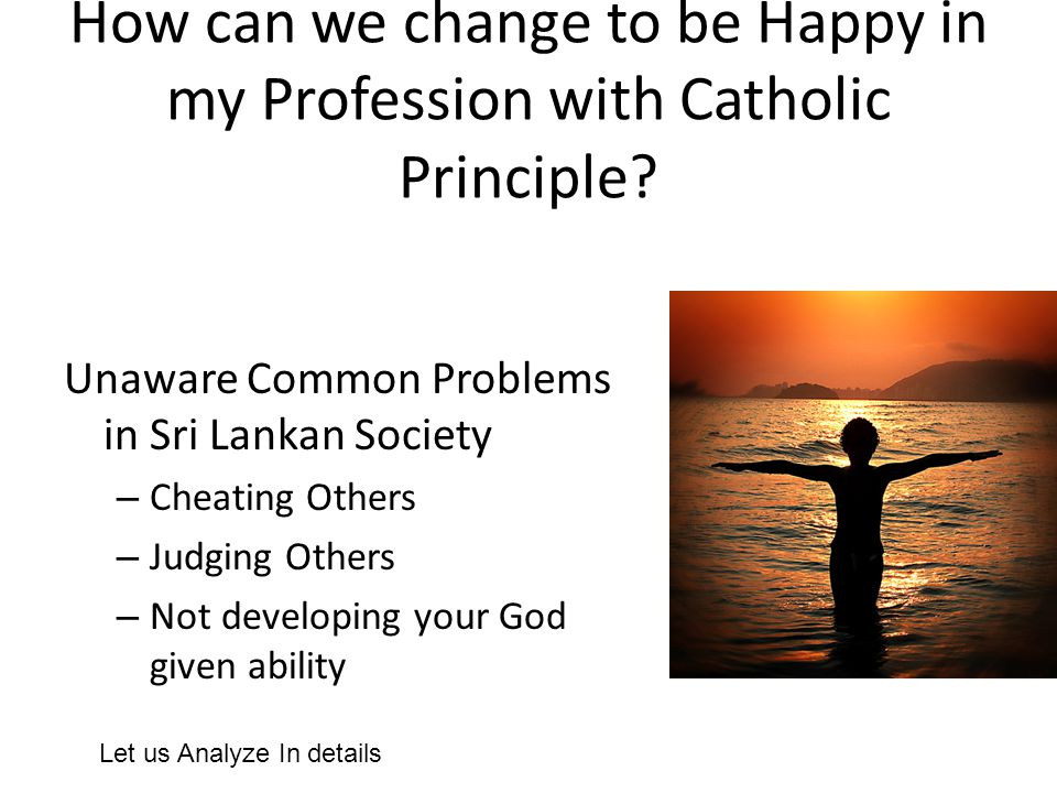 How can we change to be Happy in my Profession with Catholic Principle? Unaware Common Problems in Sri Lankan Society – Cheating Others – Judging Othe