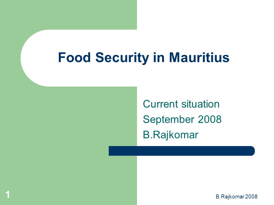 B.Rajkomar 2008 1 Food Security in Mauritius Current situation September 2008 B.Rajkomar