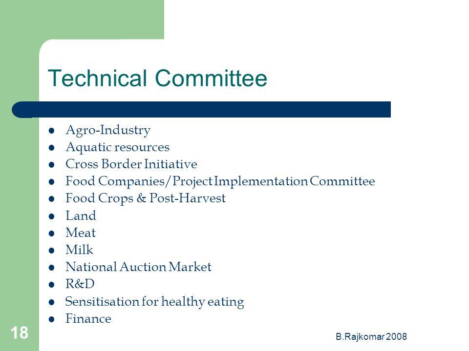 B.Rajkomar Technical Committee Agro-Industry Aquatic resources Cross Border Initiative Food Companies/Project Implementation Committee Food Crops & Post-Harvest Land Meat Milk National Auction Market R&D Sensitisation for healthy eating Finance