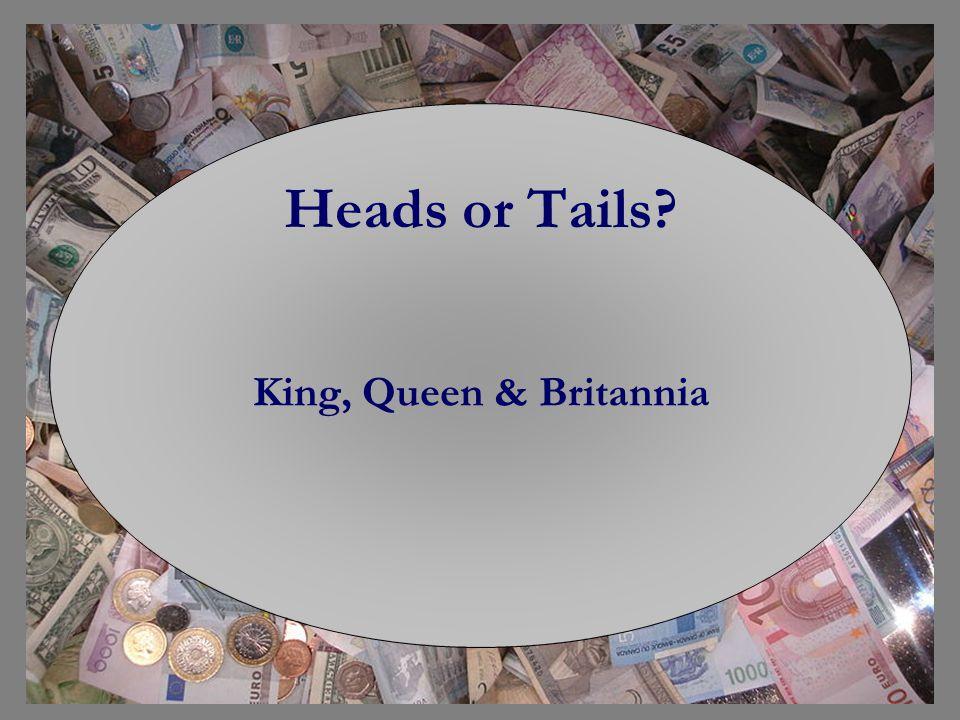 Heads or Tails King, Queen & Britannia