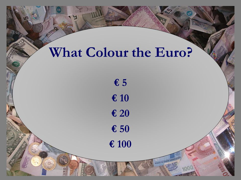 What Colour the Euro? 5 10 20 50 100