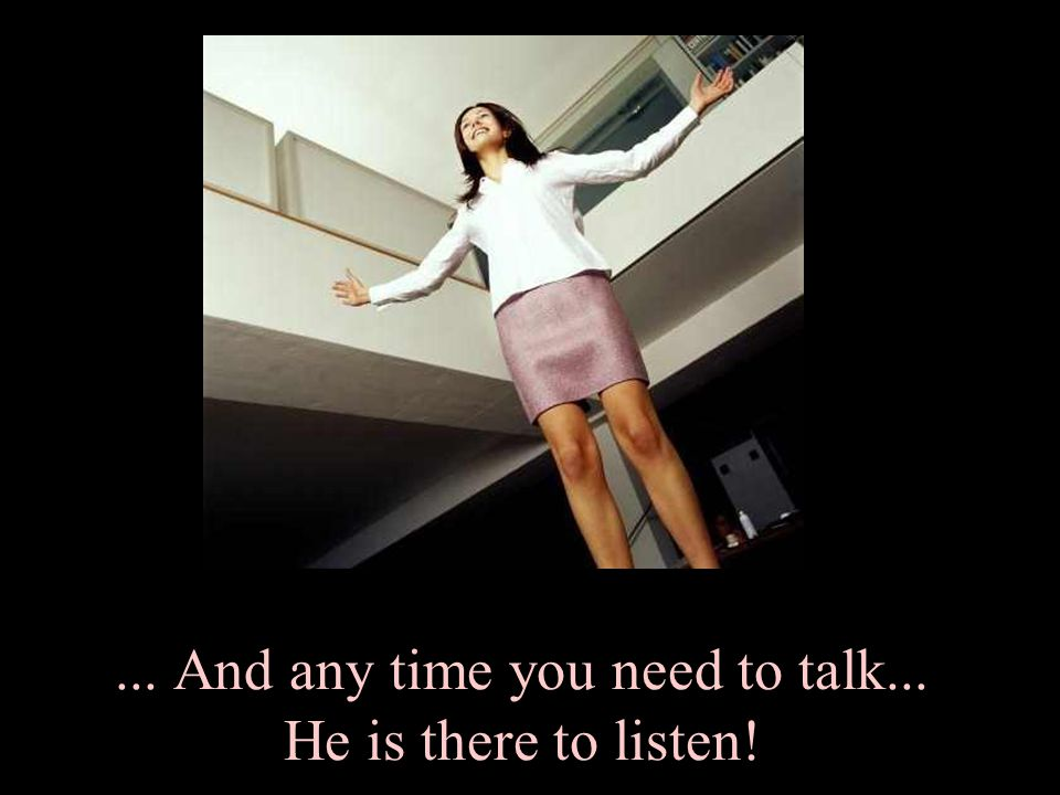 ... And any time you need to talk... He is there to listen!