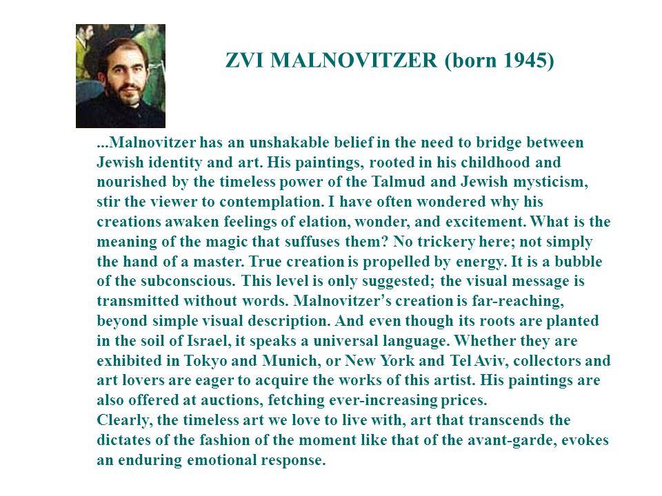 ZVI MALNOVITZER (born 1945)...Malnovitzer has an unshakable belief in the need to bridge between Jewish identity and art.