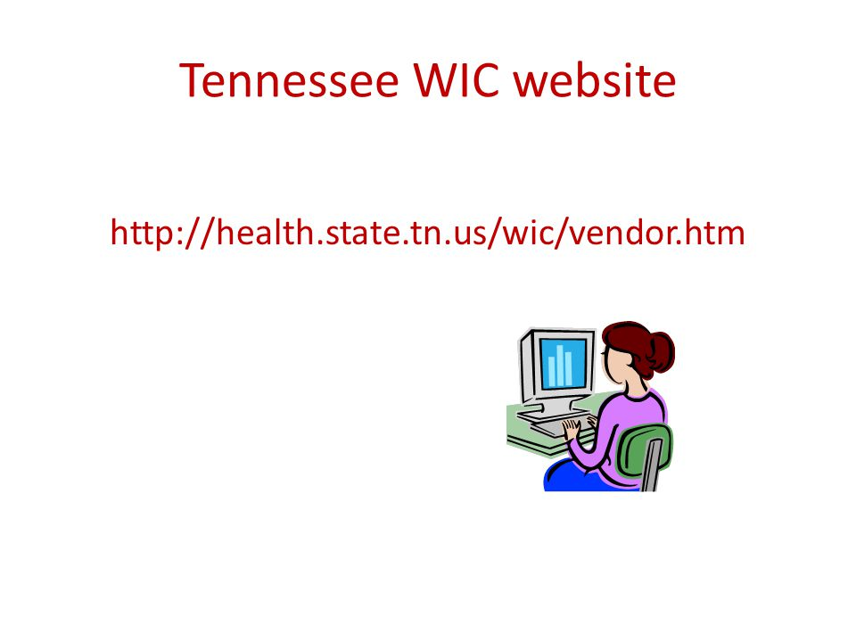 Tennessee WIC website http://health.state.tn.us/wic/vendor.htm