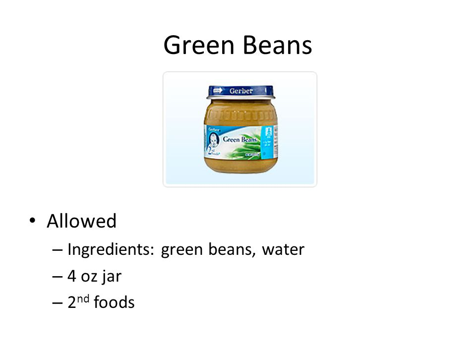 Green Beans Allowed – Ingredients: green beans, water – 4 oz jar – 2 nd foods