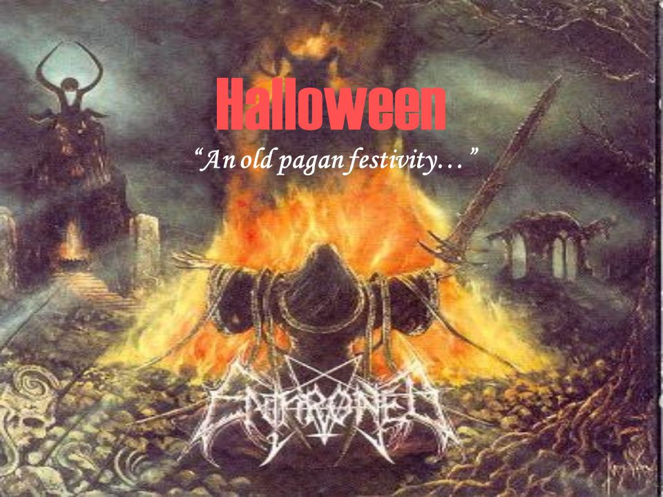 Halloween An old pagan festivity…