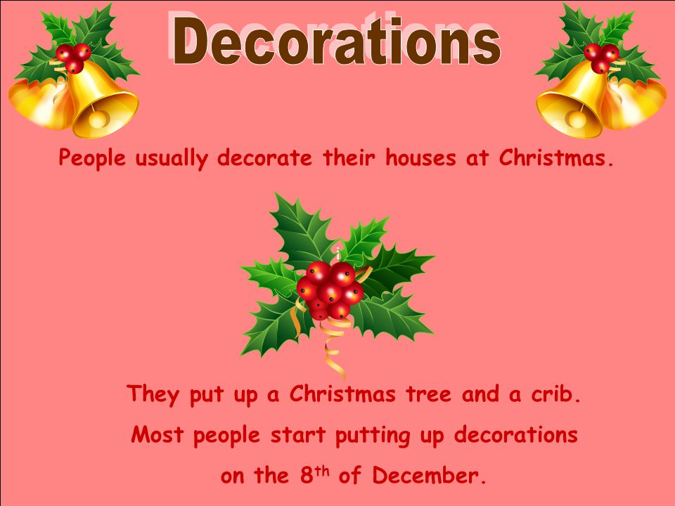 i People usually decorate their houses at Christmas.