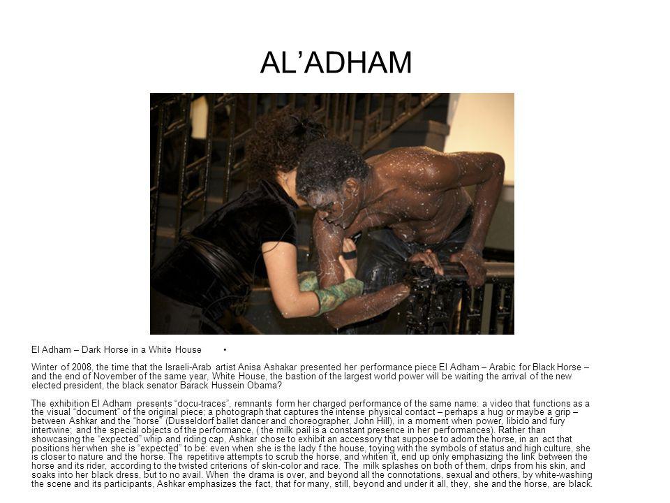 ALADHAM El Adham – Dark Horse in a White House Winter of 2008, the time that the Israeli-Arab artist Anisa Ashakar presented her performance piece El