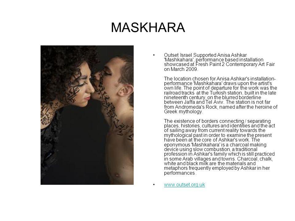 MASKHARA Outset Israel Supported Anisa Ashkar Mashkahara , performance based installation showcased at Fresh Paint 2 Contemporary Art Fair on March 2009.