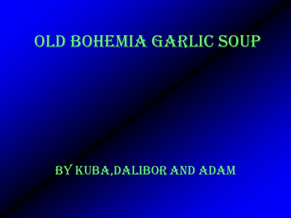 OLD BOHEMIA GARLIC SOUP BY Kuba,Dalibor and adam