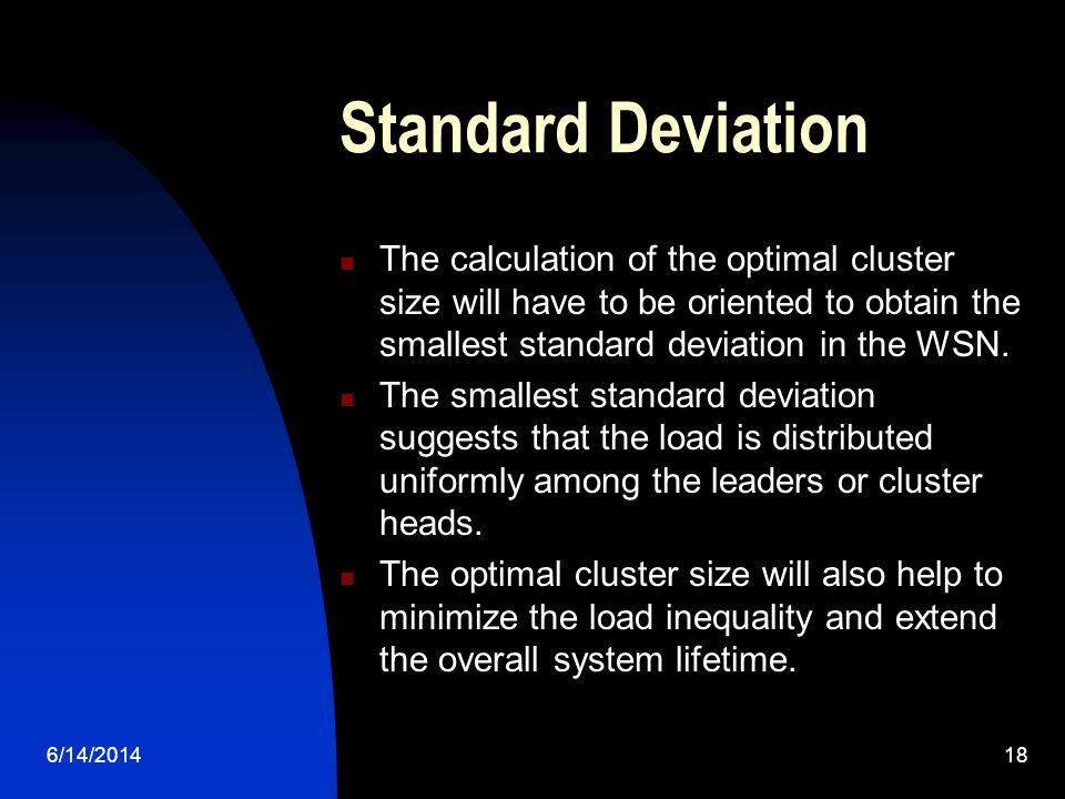 6/14/201418 Standard Deviation The calculation of the optimal cluster size will have to be oriented to obtain the smallest standard deviation in the WSN.