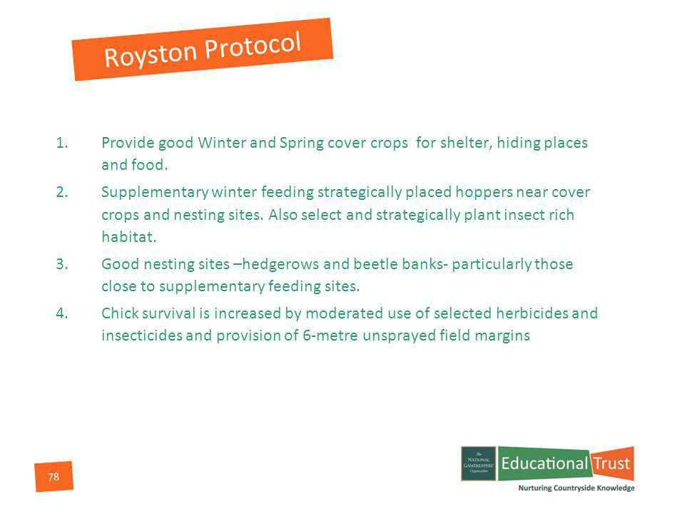 78 Royston Protocol 1.Provide good Winter and Spring cover crops for shelter, hiding places and food.