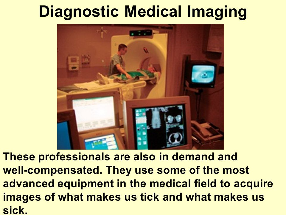 Diagnostic Medical Imaging These professionals are also in demand and well-compensated.