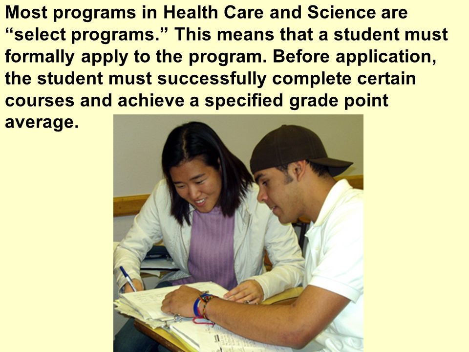 Most programs in Health Care and Science are select programs.