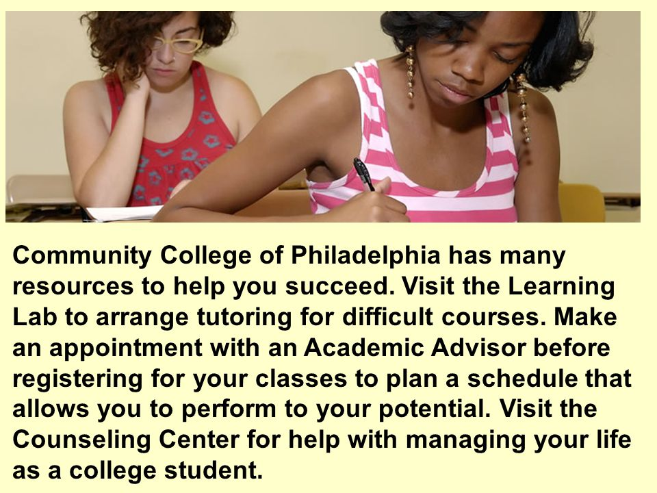Community College of Philadelphia has many resources to help you succeed.