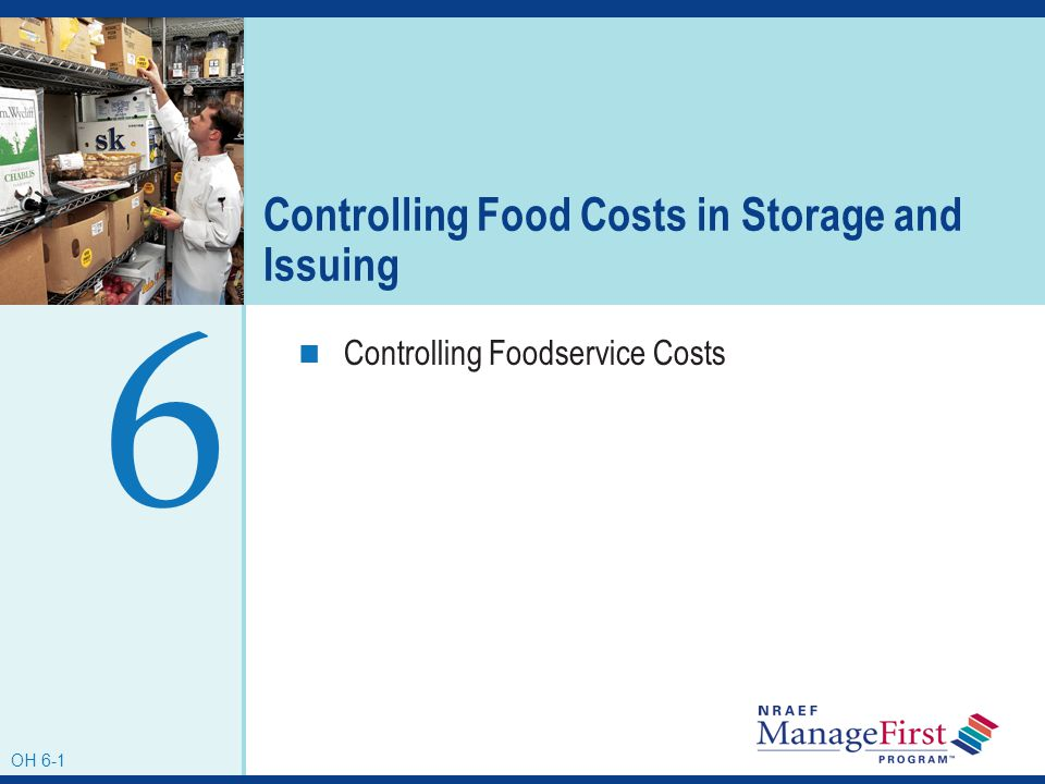 OH 6-1 Controlling Food Costs in Storage and Issuing Controlling Foodservice Costs 6 OH 6-1