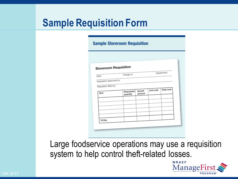OH 6-17 Sample Requisition Form Large foodservice operations may use a requisition system to help control theft-related losses.