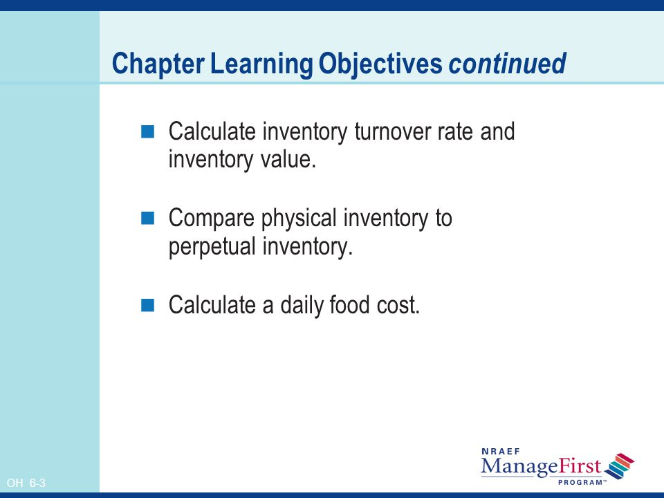 OH 6-3 Chapter Learning Objectives continued Calculate inventory turnover rate and inventory value. Compare physical inventory to perpetual inventory.