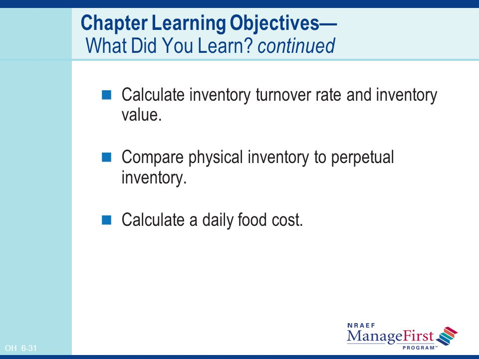 OH 6-31 Chapter Learning Objectives What Did You Learn? continued Calculate inventory turnover rate and inventory value. Compare physical inventory to
