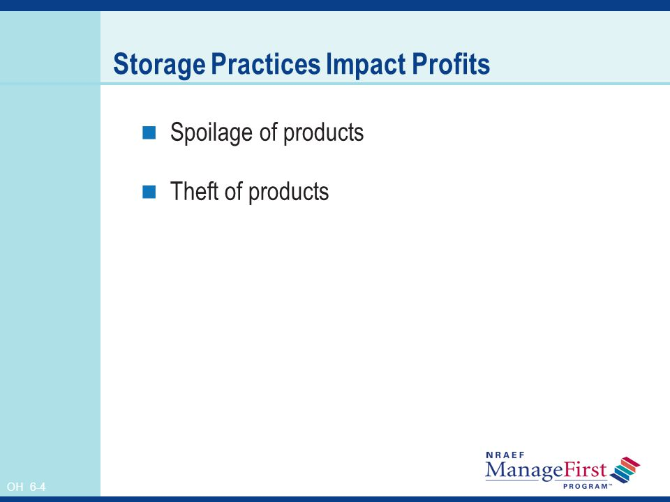 OH 6-4 Storage Practices Impact Profits Spoilage of products Theft of products