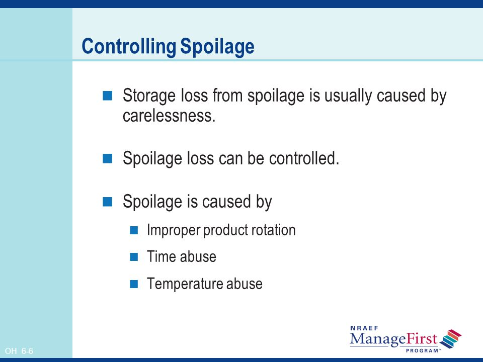 OH 6-6 Controlling Spoilage Storage loss from spoilage is usually caused by carelessness. Spoilage loss can be controlled. Spoilage is caused by Impro