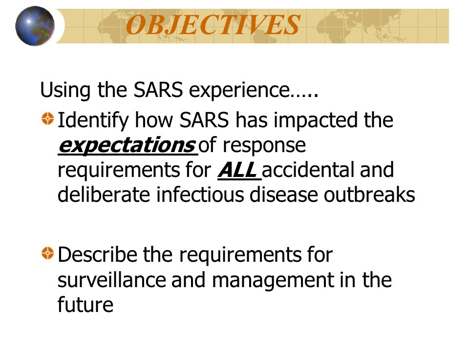 OBJECTIVES Using the SARS experience…..