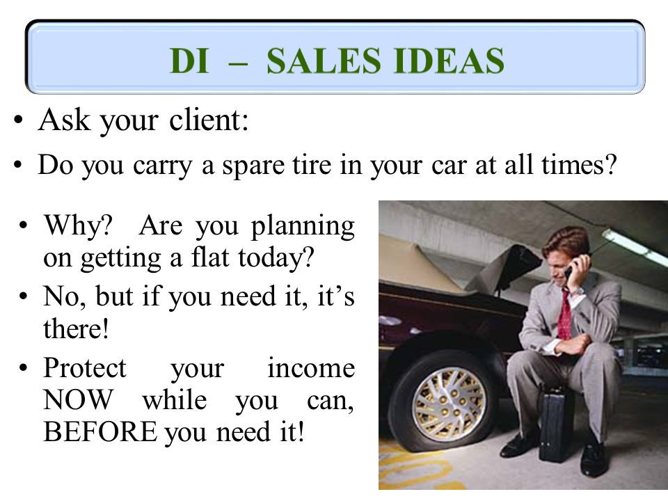 Ask your client: Do you carry a spare tire in your car at all times.
