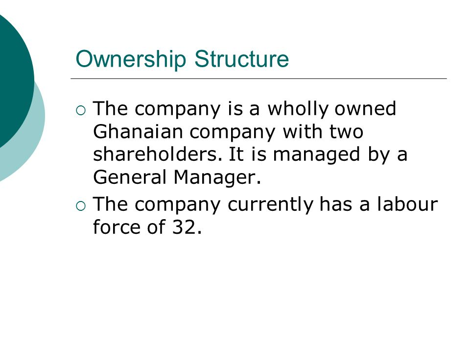 Ownership Structure The company is a wholly owned Ghanaian company with two shareholders.