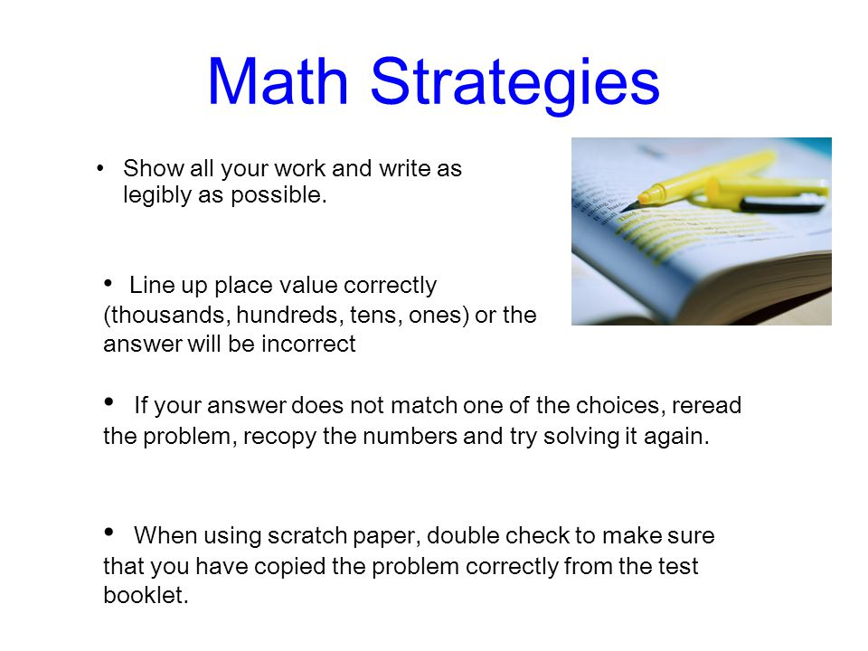 Math Strategies Show all your work and write as legibly as possible. Line up place value correctly (thousands, hundreds, tens, ones) or the answer wil