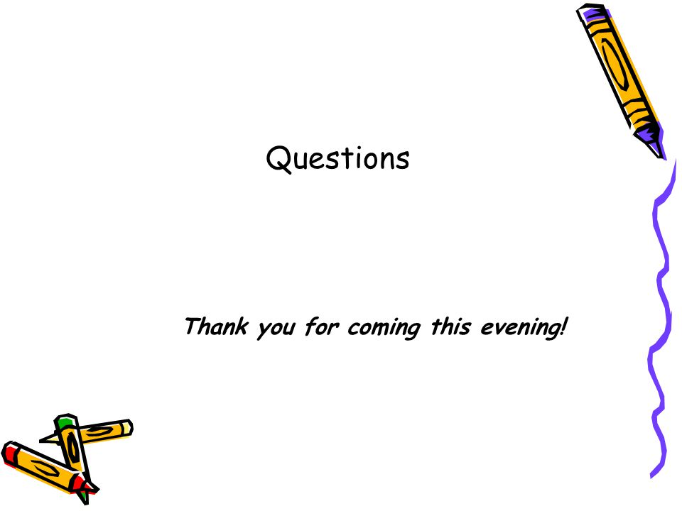 Questions Thank you for coming this evening!