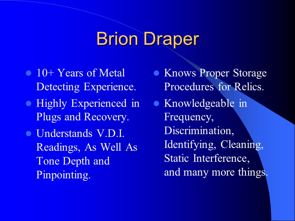 Brion Draper 10+ Years of Metal Detecting Experience.