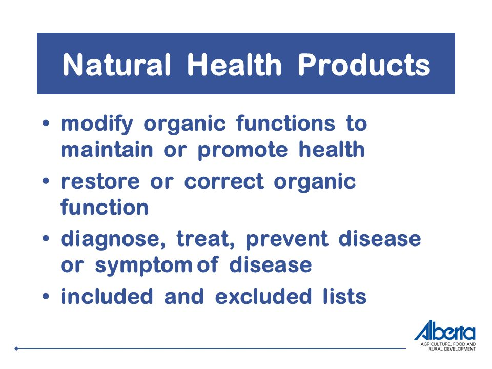 Natural Health Products modify organic functions to maintain or promote health restore or correct organic function diagnose, treat, prevent disease or symptom of disease included and excluded lists