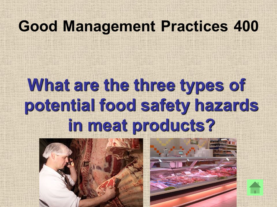 Good Management Practices 400 What are the three types of potential food safety hazards in meat products?