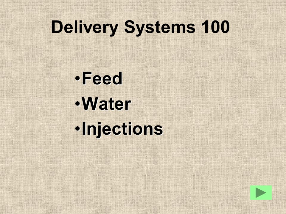 Delivery Systems 100 FeedFeed WaterWater InjectionsInjections