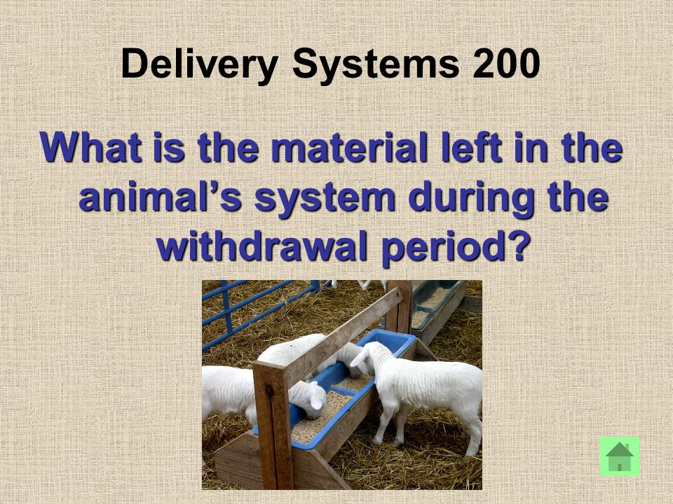 Delivery Systems 200 What is the material left in the animals system during the withdrawal period?